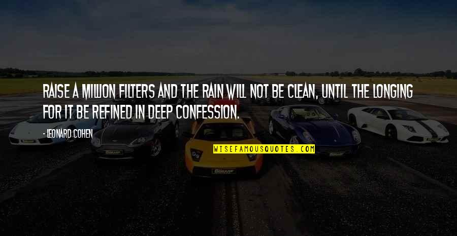 No Filters Quotes By Leonard Cohen: Raise a million filters and the rain will