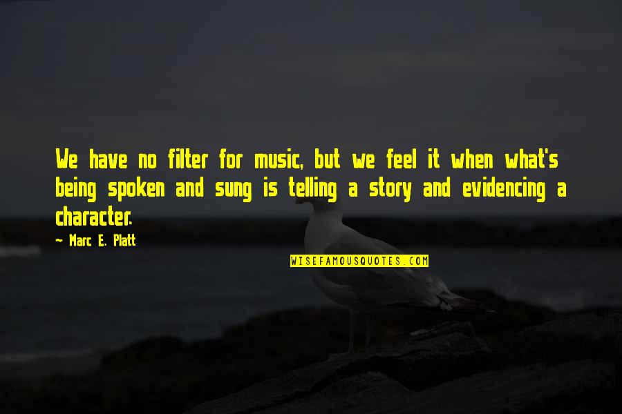 No Filters Quotes By Marc E. Platt: We have no filter for music, but we