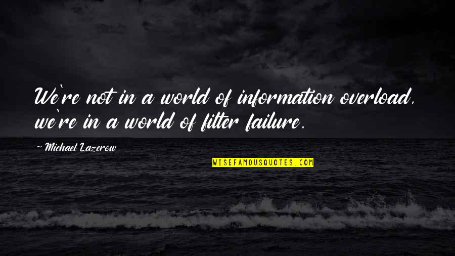 No Filters Quotes By Michael Lazerow: We're not in a world of information overload,