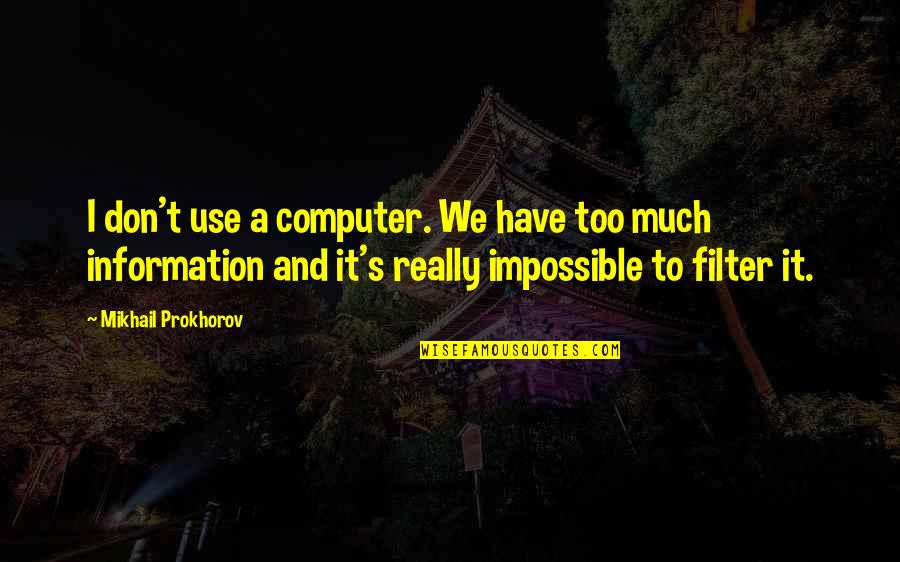No Filters Quotes By Mikhail Prokhorov: I don't use a computer. We have too