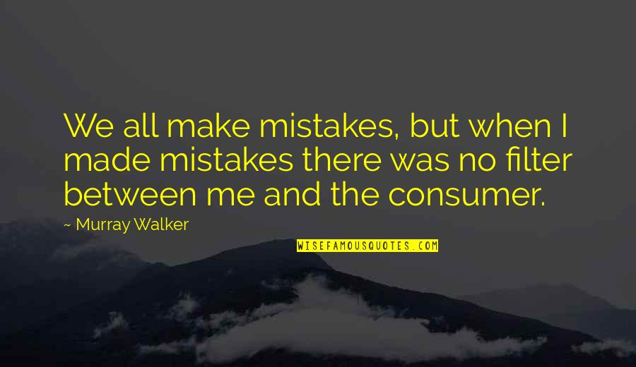 No Filters Quotes By Murray Walker: We all make mistakes, but when I made