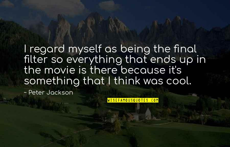 No Filters Quotes By Peter Jackson: I regard myself as being the final filter