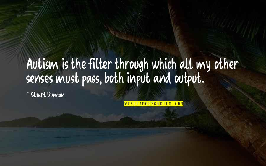 No Filters Quotes By Stuart Duncan: Autism is the filter through which all my
