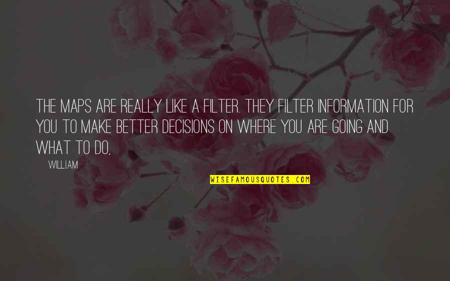 No Filters Quotes By Will.i.am: The maps are really like a filter. They