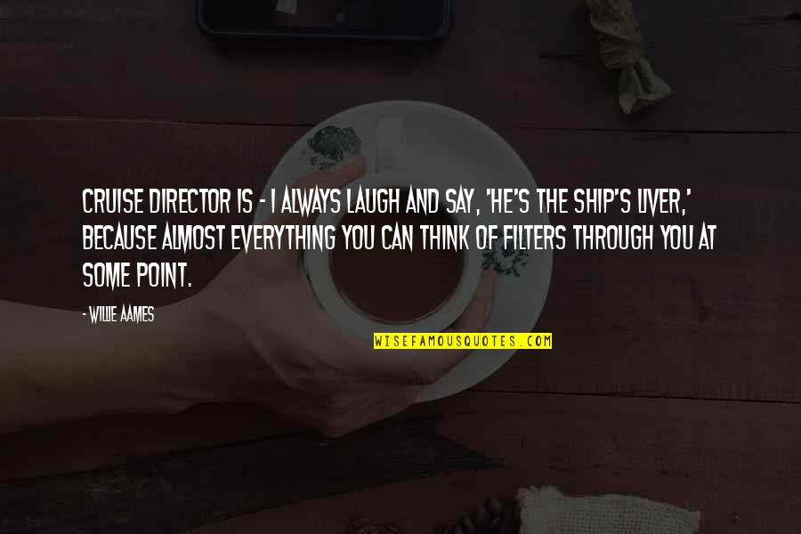 No Filters Quotes By Willie Aames: Cruise director is - I always laugh and