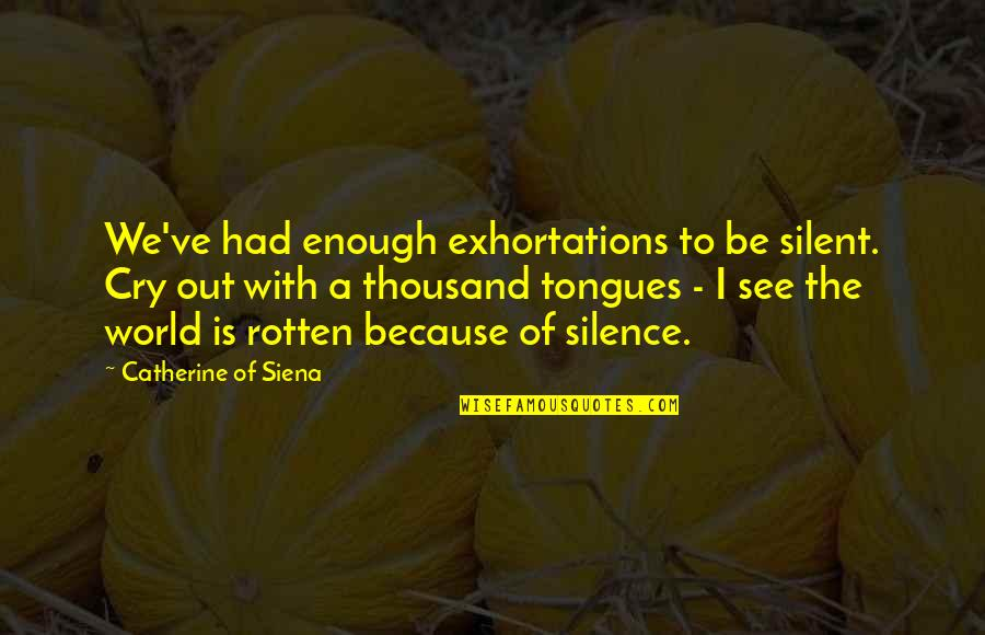 No Formal Break Up Quotes By Catherine Of Siena: We've had enough exhortations to be silent. Cry