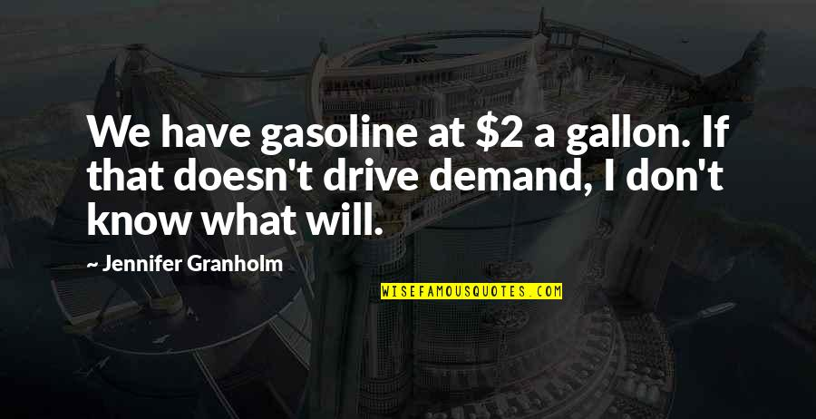 No Formal Break Up Quotes By Jennifer Granholm: We have gasoline at $2 a gallon. If