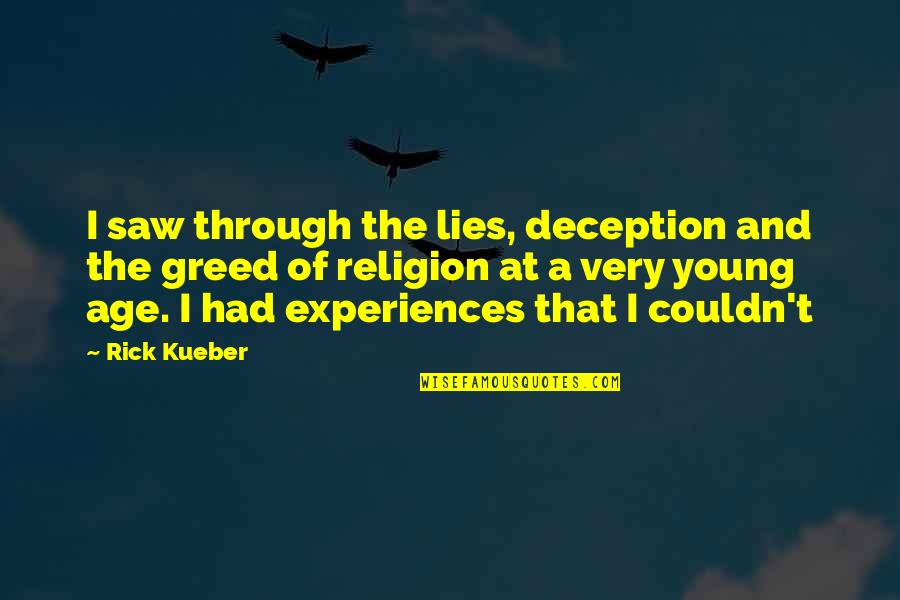No Formal Break Up Quotes By Rick Kueber: I saw through the lies, deception and the