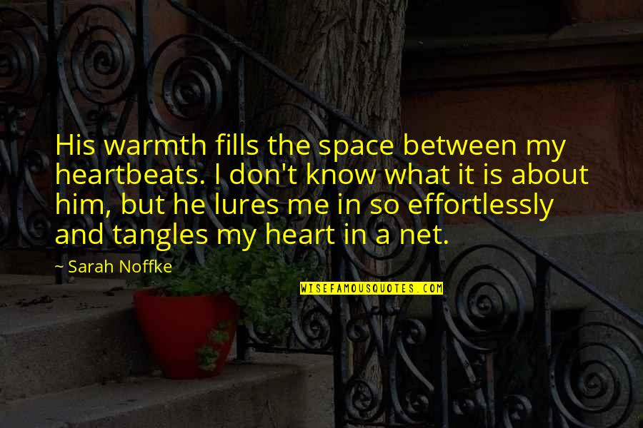 No Formal Break Up Quotes By Sarah Noffke: His warmth fills the space between my heartbeats.
