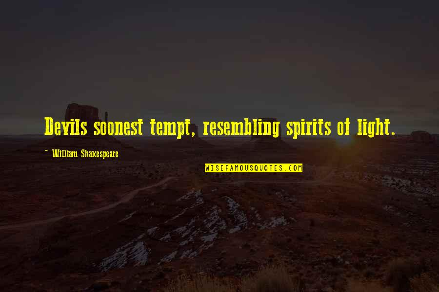 No Formal Break Up Quotes By William Shakespeare: Devils soonest tempt, resembling spirits of light.