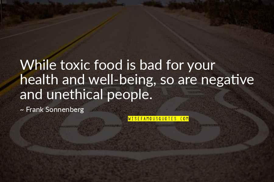 No Friends Only Acquaintances Quotes By Frank Sonnenberg: While toxic food is bad for your health