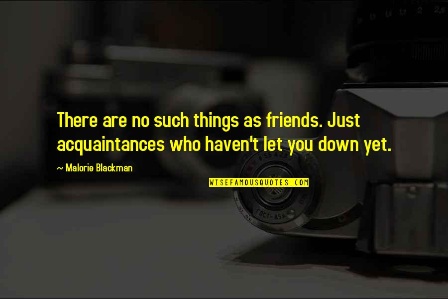 No Friends Only Acquaintances Quotes By Malorie Blackman: There are no such things as friends. Just