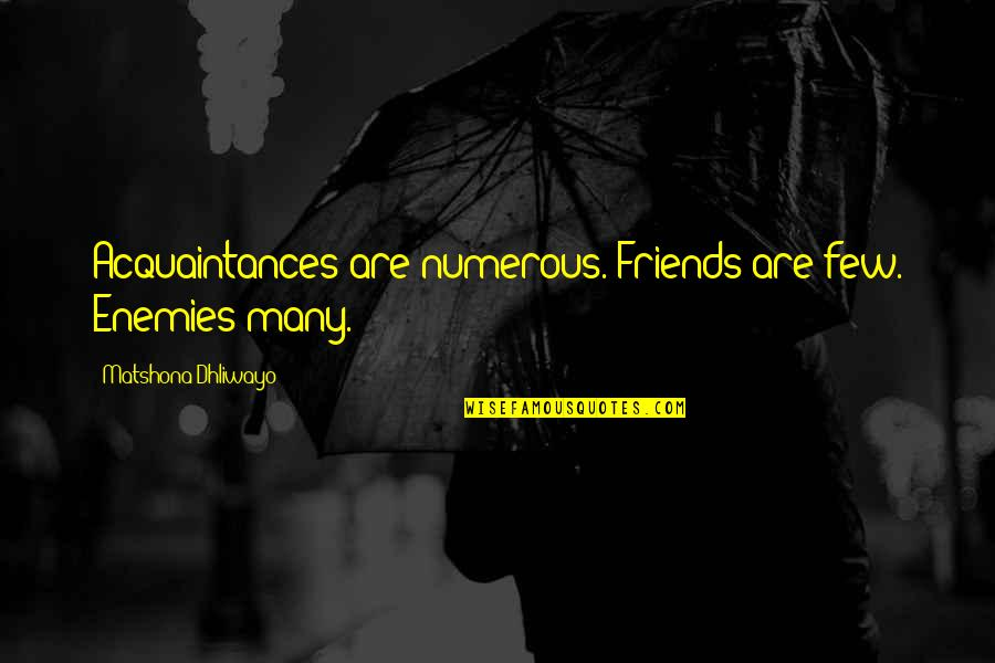 No Friends Only Acquaintances Quotes By Matshona Dhliwayo: Acquaintances are numerous. Friends are few. Enemies many.