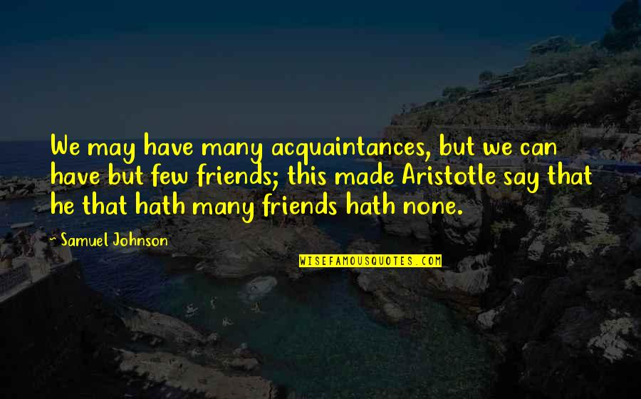 No Friends Only Acquaintances Quotes By Samuel Johnson: We may have many acquaintances, but we can