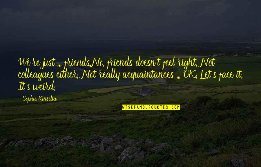 No Friends Only Acquaintances Quotes By Sophie Kinsella: We're just ... friends.No, friends doesn't feel right.