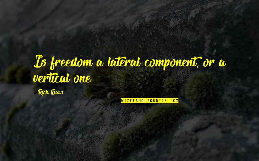 No Girlfriend Since Break Quotes By Rick Bass: Is freedom a lateral component, or a vertical