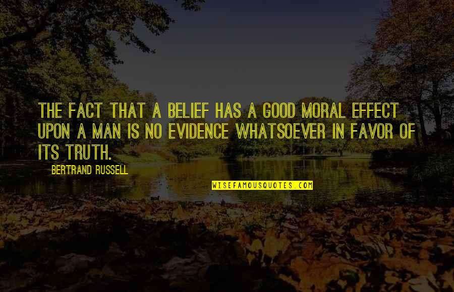 No Good Men Quotes By Bertrand Russell: The fact that a belief has a good