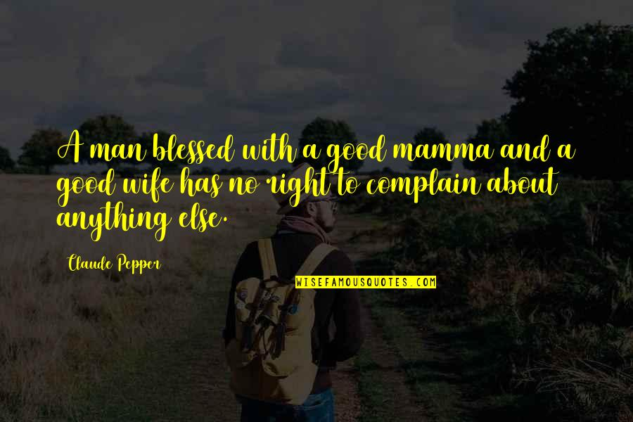 No Good Men Quotes By Claude Pepper: A man blessed with a good mamma and