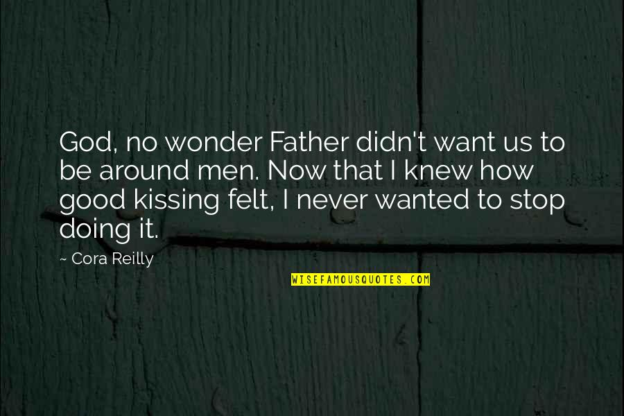 No Good Men Quotes By Cora Reilly: God, no wonder Father didn't want us to