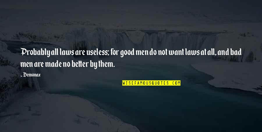 No Good Men Quotes By Demonax: Probably all laws are useless; for good men