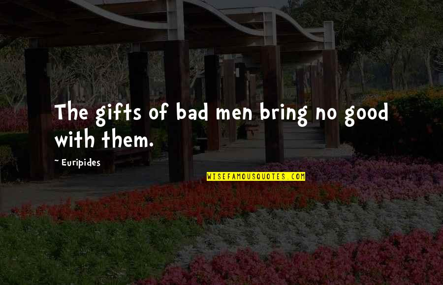 No Good Men Quotes By Euripides: The gifts of bad men bring no good