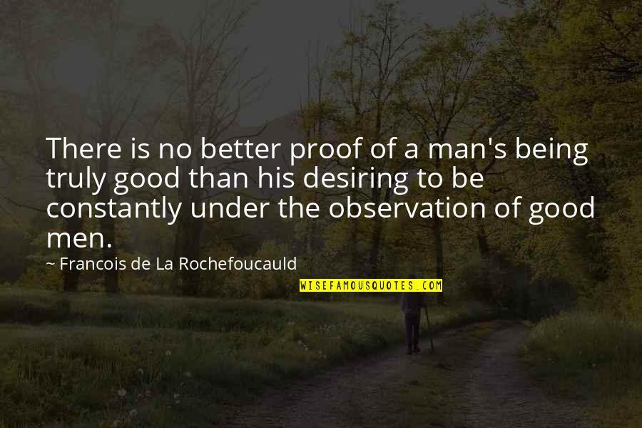 No Good Men Quotes By Francois De La Rochefoucauld: There is no better proof of a man's