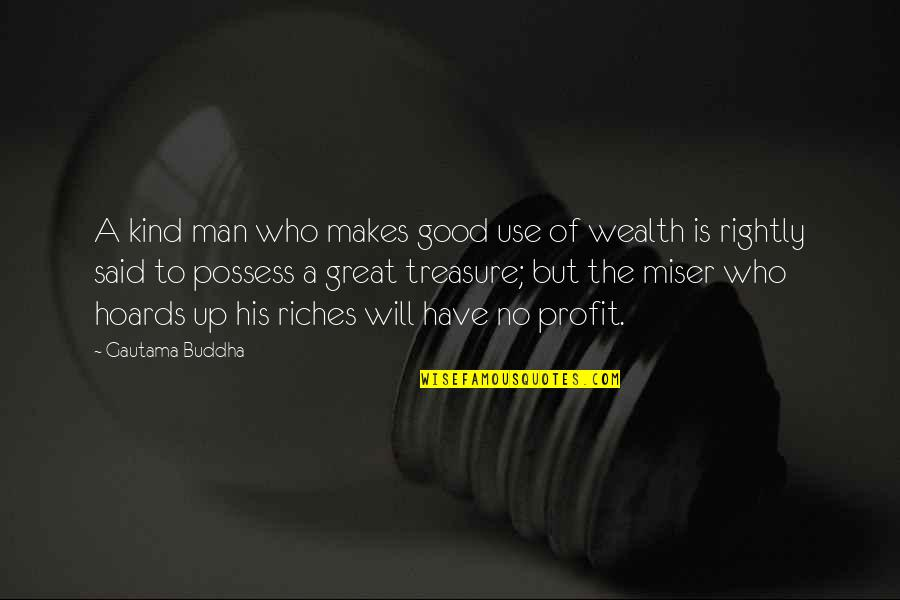 No Good Men Quotes By Gautama Buddha: A kind man who makes good use of