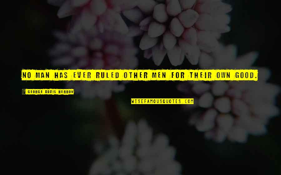 No Good Men Quotes By George Davis Herron: No man has ever ruled other men for