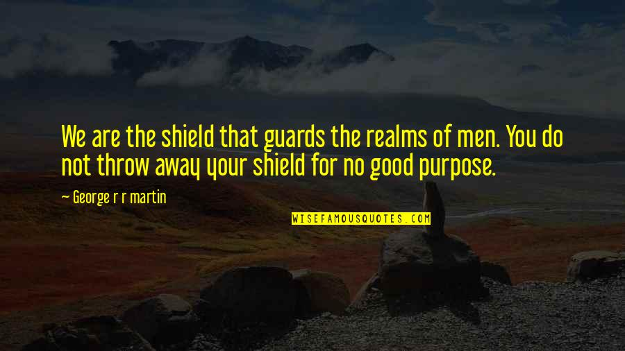 No Good Men Quotes By George R R Martin: We are the shield that guards the realms