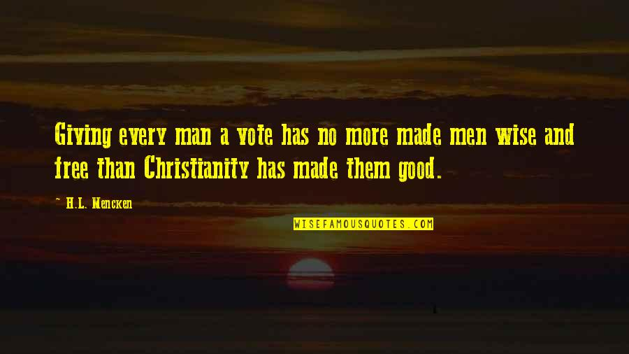 No Good Men Quotes By H.L. Mencken: Giving every man a vote has no more