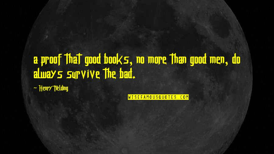 No Good Men Quotes By Henry Fielding: a proof that good books, no more than
