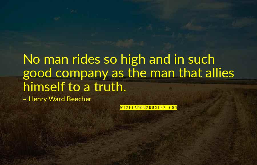 No Good Men Quotes By Henry Ward Beecher: No man rides so high and in such