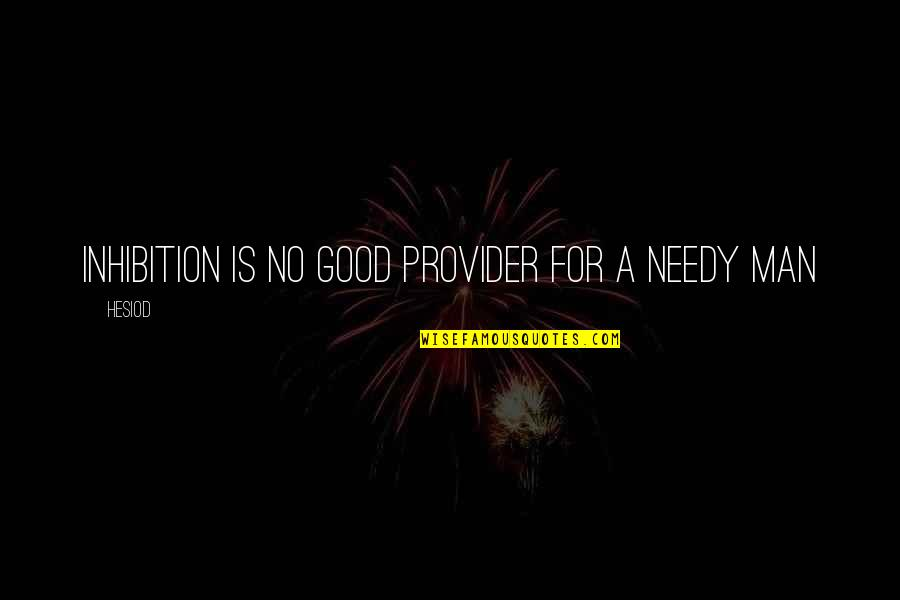 No Good Men Quotes By Hesiod: Inhibition is no good provider for a needy