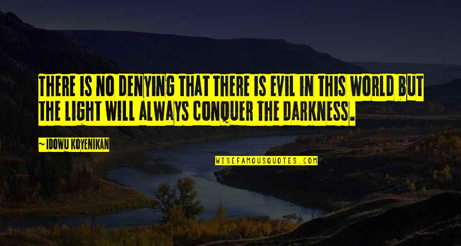 No Good Men Quotes By Idowu Koyenikan: There is no denying that there is evil