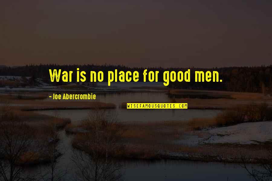 No Good Men Quotes By Joe Abercrombie: War is no place for good men.