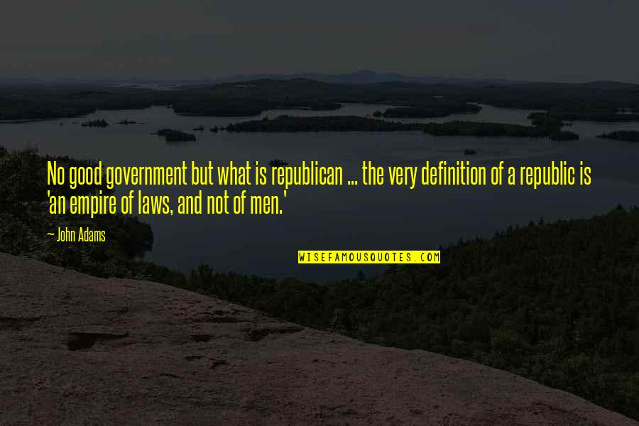 No Good Men Quotes By John Adams: No good government but what is republican ...