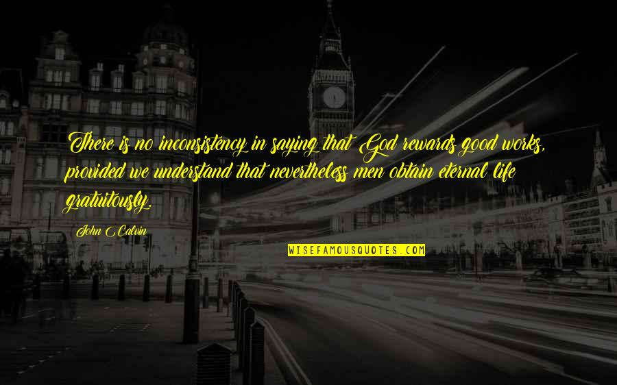 No Good Men Quotes By John Calvin: There is no inconsistency in saying that God