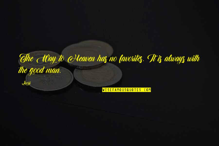 No Good Men Quotes By Laozi: The Way to Heaven has no favorites. It