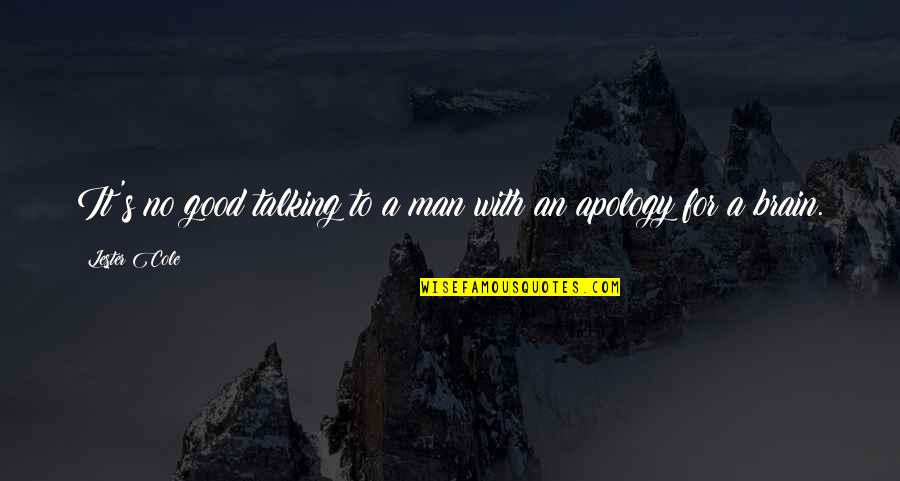No Good Men Quotes By Lester Cole: It's no good talking to a man with