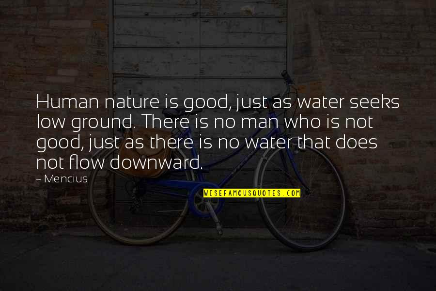 No Good Men Quotes By Mencius: Human nature is good, just as water seeks
