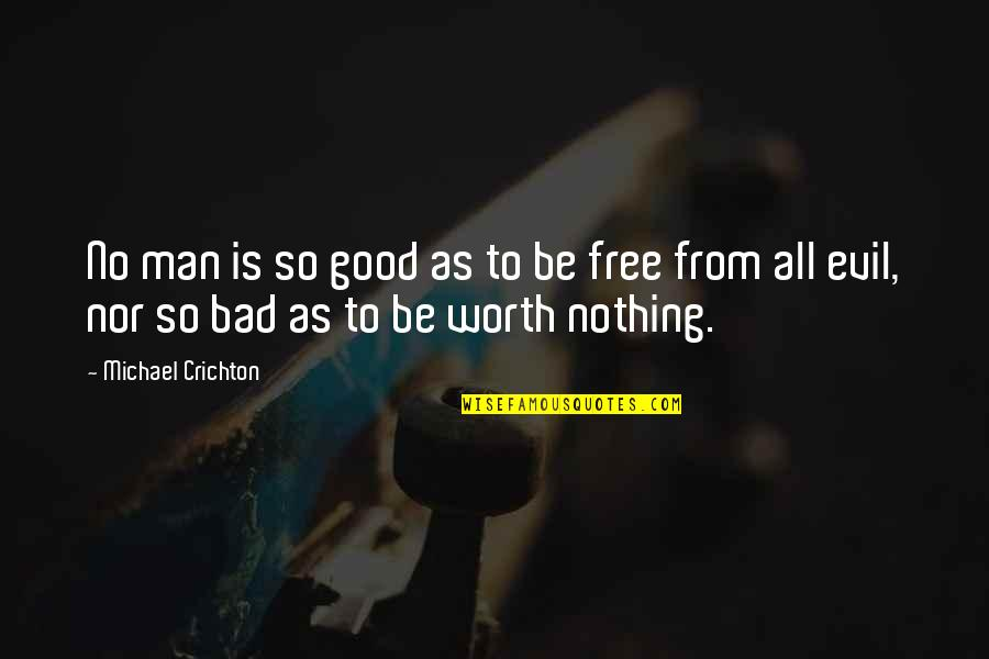 No Good Men Quotes By Michael Crichton: No man is so good as to be