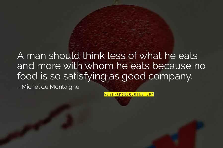No Good Men Quotes By Michel De Montaigne: A man should think less of what he