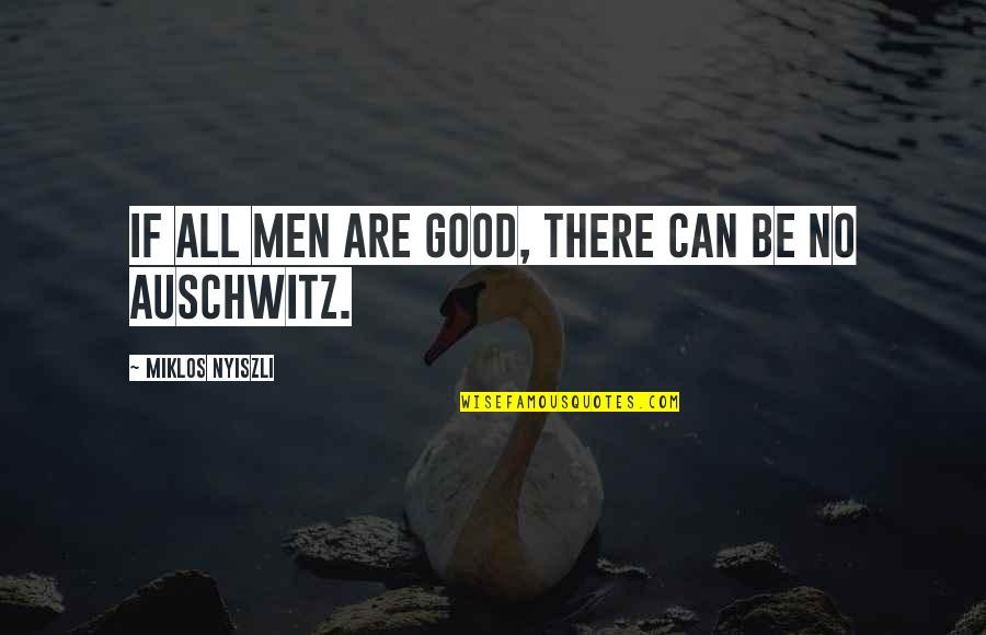 No Good Men Quotes By Miklos Nyiszli: If all men are good, there can be