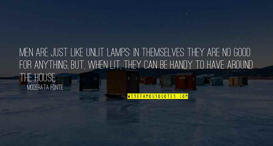 No Good Men Quotes By Moderata Fonte: Men are just like unlit lamps: in themselves
