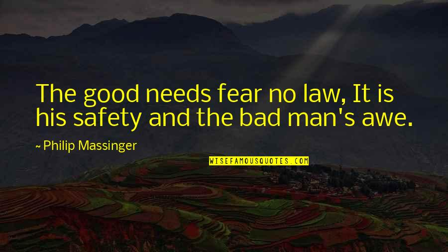 No Good Men Quotes By Philip Massinger: The good needs fear no law, It is
