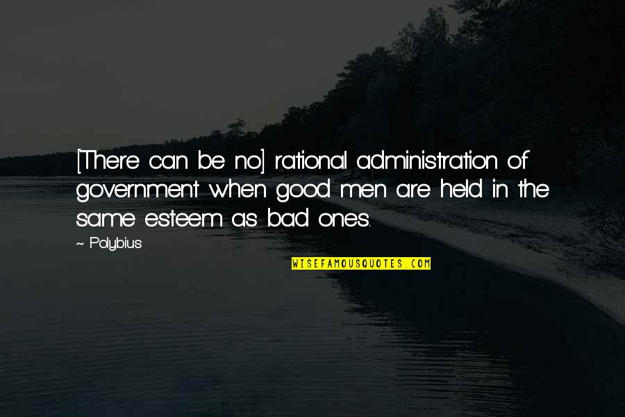 No Good Men Quotes By Polybius: [There can be no] rational administration of government