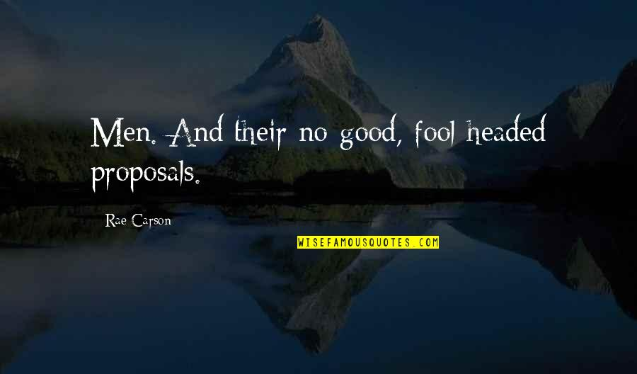 No Good Men Quotes By Rae Carson: Men. And their no-good, fool-headed proposals.