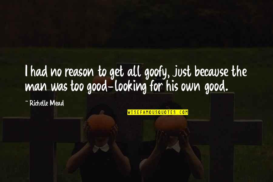 No Good Men Quotes By Richelle Mead: I had no reason to get all goofy,