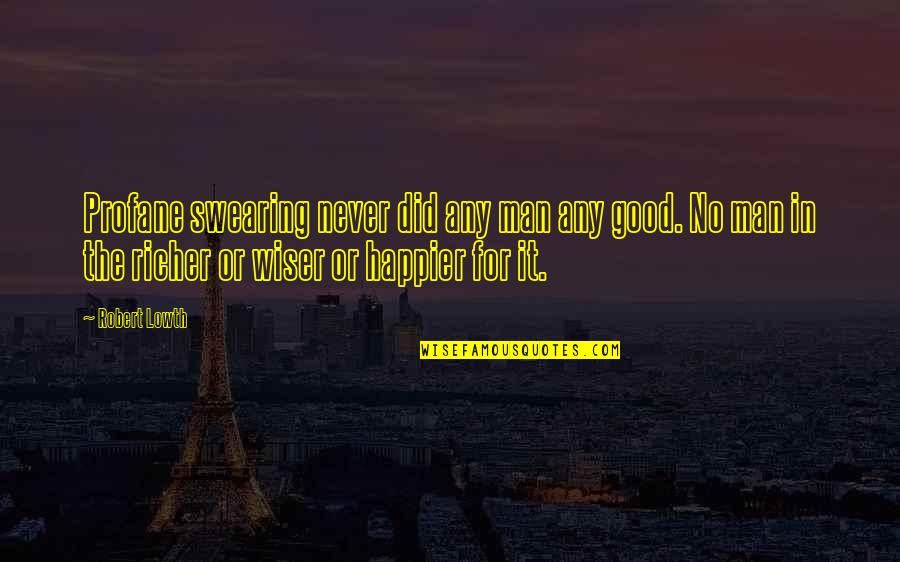 No Good Men Quotes By Robert Lowth: Profane swearing never did any man any good.