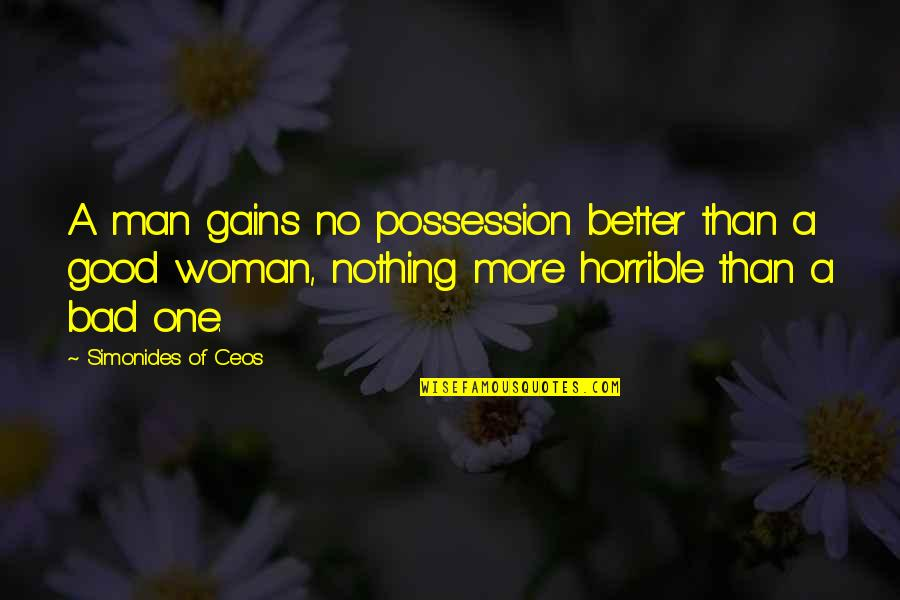 No Good Men Quotes By Simonides Of Ceos: A man gains no possession better than a